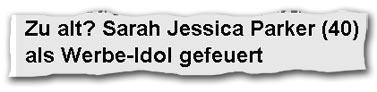 Schlagszeile: Zu alt? Sarah Jessica Parker (40) als Werbe-Idol gefeuert