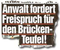 """""""Anwalt fordert Freispruch für den Brücken-Teufel!"""""""