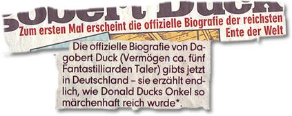 """""""Zum ersten Mal erscheint die offizielle Biografie der reichsten Ente der Welt (...) Die offizielle Biografie von Dagobert Duck (...) gibt"""