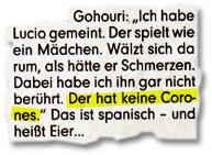 """Gohouri: """"Ich habe Lucio gemeint. Der spielt wie ein Mädchen. Wälzt sich da rum, als hätte er Schmerzen. Dabei habe ich ihn gar nicht berührt. Der hat keine Corones."""" Das ist spanisch – und heißt Eier..."""