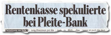 """""""Rentenkasse spekulierte bei Pleite-Bank"""""""