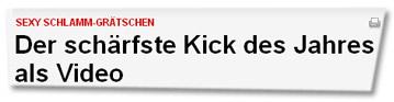"""""""Sexy Schlamm-Grätschen - Der schärfste Kick des Jahres als Video"""""""
