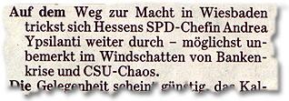 """""""Auf dem Weg zur Macht in Wiesbaden trickst sich Hessens SPD-Chefin Andrea Ypsilanti weiter durch – möglichst unbemerkt im Windschatten von Bankenkrise und CSU-Chaos."""""""