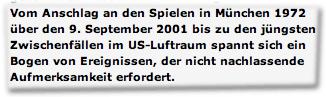 Vom Anschlag an den Spielen in München 1972 über den 9. September 2001 bis zu den jüngsten Zwischenfällen im US-Luftraum spannt sich ein Bogen von Ereignissen, der nicht nachlassende Aufmerksamkeit erfordert.