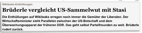 Wikileaks-Enthüllungen Brüderle vergleicht US-Sammelwut mit Stasi Die Enthüllungen auf Wikileaks erregen noch immer die Gemüter der Liberalen. Der Wirtschaftsminister sieht Parallelen zwischen der US-Botschaft und dem Überwachungsapparat der früheren DDR. Das geht selbst Parteifreunden zu weit. Brüderle rudert zurück.