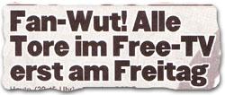 """Fan-Wut! Alle Tore im Free-TV erst am Freitag"""