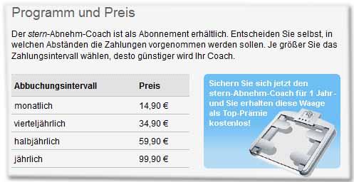 Programm und Preis Der stern-Abnehm-Coach ist als Abonnement erhältlich. Entscheiden Sie selbst, in welchen Abständen die Zahlungen vorgenommen werden sollen. Je größer Sie das Zahlungsintervall wählen, desto günstiger wird Ihr Coach.