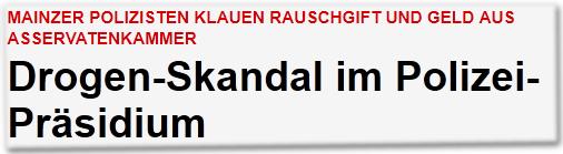 Mainzer Polizisten klauen Rauschgift und Geld aus Asservatenkammer: Drogen-Skandal im Polizei-Präsidium