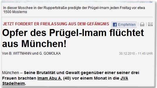 Jetzt fordert er Freilassung aus dem Gefängnis: Opfer des Prügel-Imam flüchtet aus München! München - Seine Brutalität und Gewalt gegenüber einer seiner drei Frauen brachten Imam Abu A. (40) vor einem Monat in die JVA Stadelheim.