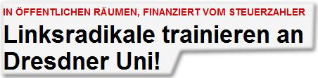 In öffentlichen Räumen, finanziert vom Steuerzahler: Linksradikale trainieren an Dresdner Uni!