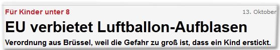 13. Oktober 2011 08:30 Für Kinder unter 8 EU verbietet Luftballon-Aufblasen Verordnung aus Brüssel, weil die Gefahr zu groß ist, dass ein Kind erstickt
