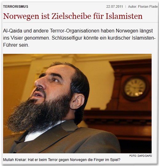 Terrorismus Drucken Bewerten Autor: Florian Flade| 22.07.2011 Norwegen ist Zielscheibe für Islamisten Al-Qaida und andere Terrror-Organisationen haben Norwegen längst ins Visier genommen. Schlüsselfigur könnte ein kurdischer Islamisten-Führer sein.