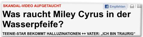 Skandal-Video aufgetaucht Was raucht Miley Cyrus in der Wasserpfeife? Teenie-Star bekommt Halluzinationen ++ Vater: Ich bin traurig
