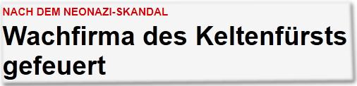 Nach dem Neonazi-Skandal: Wachfirma des Keltenfürsts gefeuert
