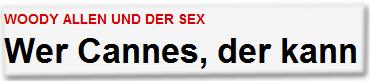 WOODY ALLEN UND DER SEX Wer Cannes, der kann