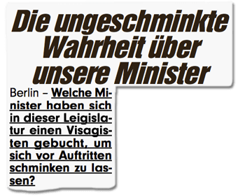 Ausriss Bild-Zeitung - Die ungeschminkte Wahrheit über unsere Minister - Welche Minister haben sich in dieser Legislatur einen Visagisten gebucht, um sich vor Auftritten schminken zu lassen?