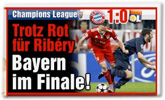 Trotz Rot für Ribéry: Bayern im Finale!