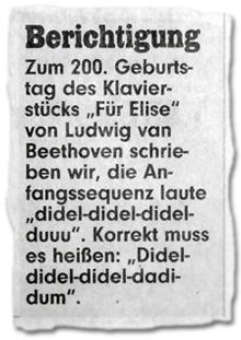 """Berichtigung Zum 200. Geburtstags des Klavierstücks """"Für Elise"""" von Ludwig van Beethoven schrieben wir, die Anfangssequenz laute """"didel-didel-didel-duu"""". Korrekt muss es heißen: """"Didel-didel-didel-dadi-dum""""."""