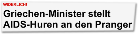 Widerlich! Griechen-Minister stellt AIDS-Huren an den Pranger