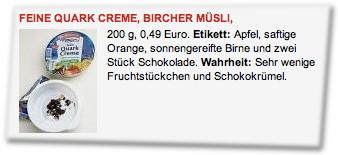Feine Quark Creme, Bircher Müsli, 200g, 0,49 Euro. Etikett: Apfel, saftige Orange, sonnengereifte Birne und zwei Stück Schokolade. Wahrheit: Sehr wenige Fruchtstückchen und Schokokrümel.