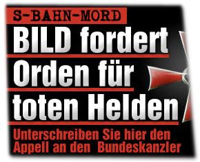 S-Bahn-Mord: BILD fordert Orden für toten Helden. Unterschreiben Sie hier den Appell an den Bundeskanzler.