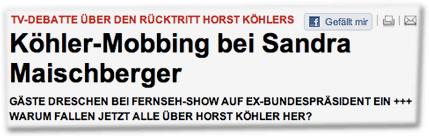 TV-DEBATTE ÜBER DEN RÜCKTRITT HORST KÖHLERS: Köhler-Mobbing bei Sandra Maischberger<br /> GÄSTE DRESCHEN BEI FERNSEH-SHOW AUF EX-BUNDESPRÄSIDENT EIN +++ WARUM FALLEN JETZT ALLE ÜBER HORST KÖHLER HER?