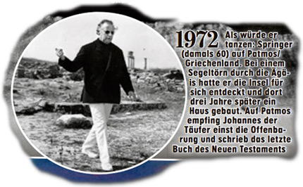 1972 - Als würde er tanzen:<br /> Springer (damals 60) auf Patmos/ Griechenland. Bei einem Segeltörn durch die Ägäis hatte er die Insel für sich entdeckt und dort drei Jahre später ein Haus gebaut. Auf Patmos empfing Johannes der Täufer einst die Offenbarung und schrieb das letzte Buch des Neuen Testaments.
