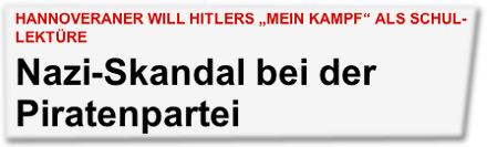 """HANNOVERANER WILL HITLERS """"MEIN KAMPF"""" ALS SCHUL-LEKTÜRE: Nazi-Skandal bei der Piratenpartei"""