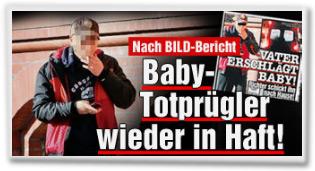 Nach BILD-Bericht: Jetzt kommt der Baby-Totprügler hinter Gitter