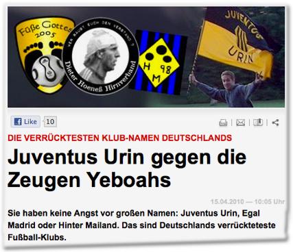 Die verrücktesten Klub-Namen Deutschlands: Juventus Urin gegen die Zeugen Yeboahs. 15.04.2010 Sie haben keine Angst vor großen Namen: Juventus Urin, Egal Madrid oder Hinter Mailand. Das sind Deutschlands verrückteteste Fußball-Klubs.