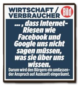 Ausriss Bild - Wirtschaft und Verbraucher - ... dass Internet-Riesen wie Facebook und Google uns nicht sagen müssen, was sie über uns wissen. Darum wird den Bürger ein umfassender Anspruch auf Auskunft eingeräumt.