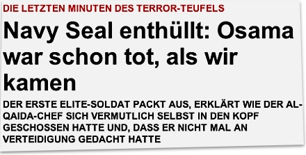 DIE LETZTEN MINUTEN DES TERROR-TEUFELS: Navy Seal enthüllt: Osama war schon tot, als wir kamen. DER ERSTE ELITE-SOLDAT PACKT AUS, ERKLÄRT WIE DER AL-QAIDA-CHEF SICH VERMUTLICH SELBST IN DEN KOPF GESCHOSSEN HATTE UND, DASS ER NICHT MAL AN VERTEIDIGUNG GEDACHT HATTE