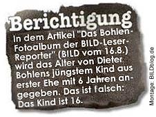 """""""Berichtigung: In dem Artikel """"Das Bohlen-Fotoalbum der BILD-Leser-Reporter"""" (BILD vom 16.8.) wird das Alter von Dieter Bohlens jüngstem Kind aus erster Ehe mit 6 Jahren angegeben. Das ist falsch: Das Kind ist 16."""""""