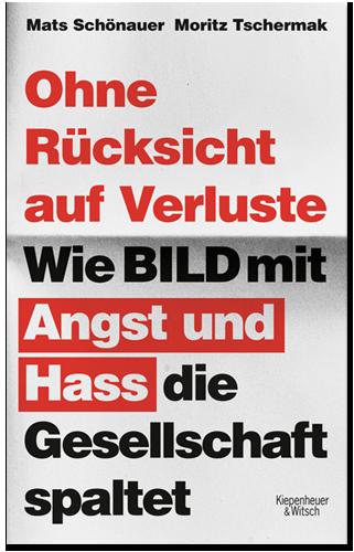 Cover des Buchs von Mats Schönauer und Moritz Tschermak - Ohne Rücksicht auf Verluste - Wie Bild mit Angst und Hass die Gesellschaft spaltet