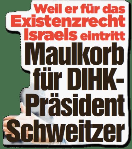 Ausriss Bild-Zeitung - Weil er für das Existenzrecht Israels eintritt - Maulkorb für DIHK-Präsident Schweitzer