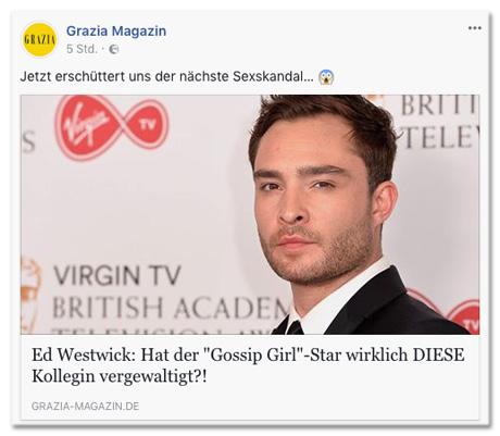 Screenshot eines Facebook-Posts der Grazia-Redaktion - Facebook-Teaser: Jetzt erschüttert uns der nächste Sexskandal - Überschrift des Artikels, den die Redaktion gepostet hat: Ed Westwick: Hat der Gossip-Girl-Star wirklich diese Kollegin vergewaltigt?!