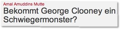 Bekommt George Clooney ein Schwiegermonster?