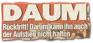 """""""Daum -- Rücktritt!"""""""