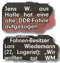 """""""Jens W. aus Halle hat eine alte DDR-Fahne aufgezogen..."""" / """"Fahnenbesitzer Lars Wiedemann..."""""""