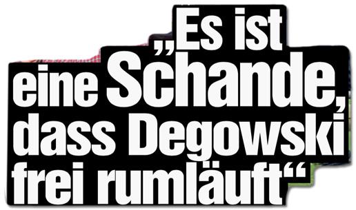 Ausriss Bild-Zeitung - Es ist eine Schande, dass Degowski frei rumläuft