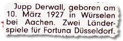 Jupp Derwall, geboren am 10. März 1927 in Würselen bei Aachen. Zwei Länderspiele für Fortuna Düsseldorf.