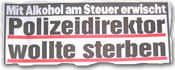 """""""Mit Alkohol am Steuer erwischt - Polizeidirektor wollte sterben"""""""