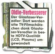 """""""Oldie-Verbesserer -- Der Glasfaser-Veredler: Dort werden alte TV-Filmschätzchen dank Glasfaser-Veredler in beste HDTV-Qualität (LCD, Plasma) umgewandelt"""""""