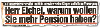 """""""Herr Eichel, warum wollen Sie mehr Pension haben?"""""""