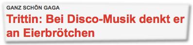 Ganz schön gaga: Trittin: Bei Disco-Musik denkt er an Eierbrötchen
