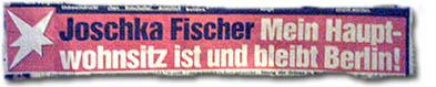 Joschka Fischer: Mein Hauptwohnsitz ist und bleibt Berlin!