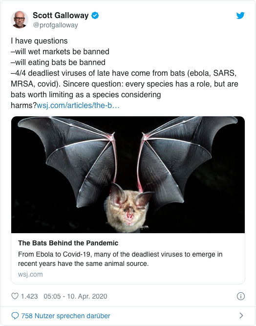 Screenshot eines Tweets von Scott Galloway - I have questions: 1. will wet markets be banned 2. will eating bats be banned 3. four out of four of the deadliest viruses of late have come from bats (ebola, SARS, MRSA, covid). Sincere question: every species has a role, but are bats worth limiting as a species considering harms?