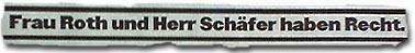 """""""Frau Roth und Herr Schäfer haben Recht."""""""