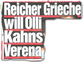 """""""Reicher Grieche will Olli Kahns Verena"""""""