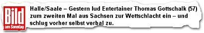 """""""Halle/Saale – Gestern lud Entertainer Thomas Gottschalk (57) zum zweiten Mal aus Sachsen zur Wettschlacht ein – und schlug vorher selbst verbal zu."""""""